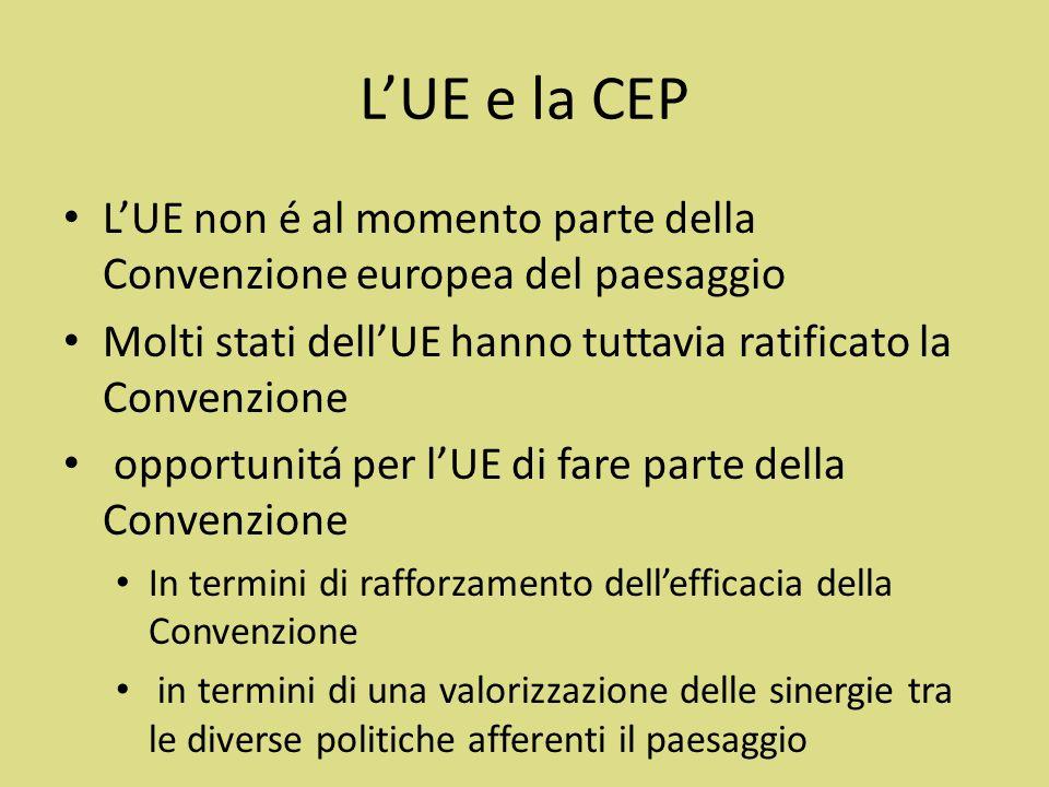 L'UE e la CEP L'UE non é al momento parte della Convenzione europea del paesaggio. Molti stati dell'UE hanno tuttavia ratificato la Convenzione.