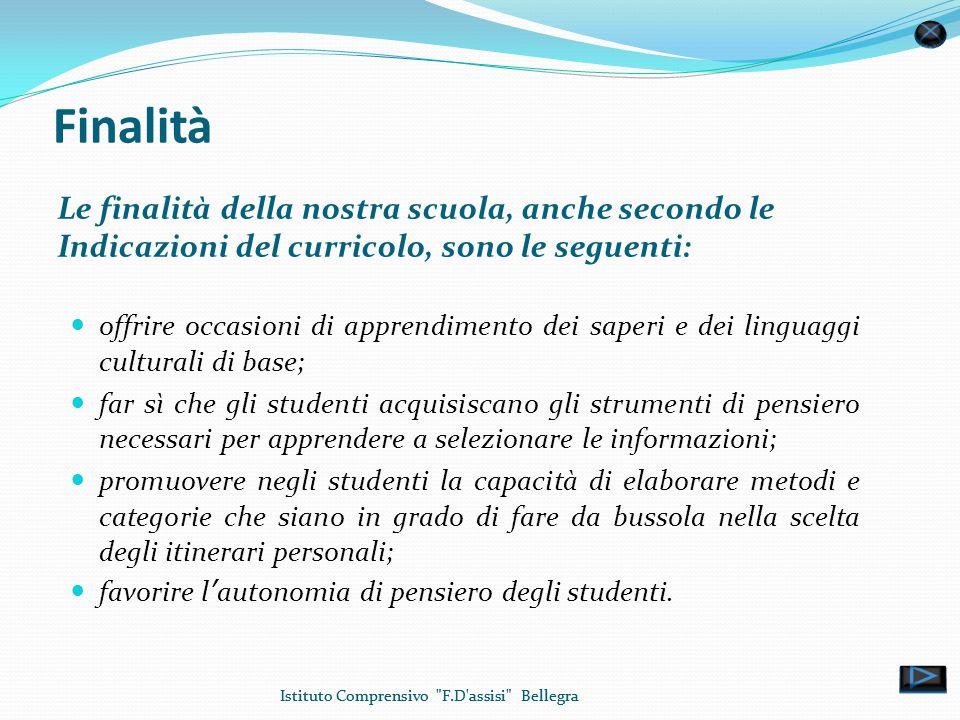 Finalità Le finalità della nostra scuola, anche secondo le Indicazioni del curricolo, sono le seguenti: