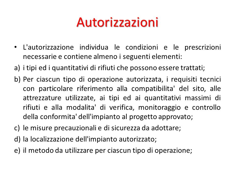 Autorizzazioni L autorizzazione individua le condizioni e le prescrizioni necessarie e contiene almeno i seguenti elementi:
