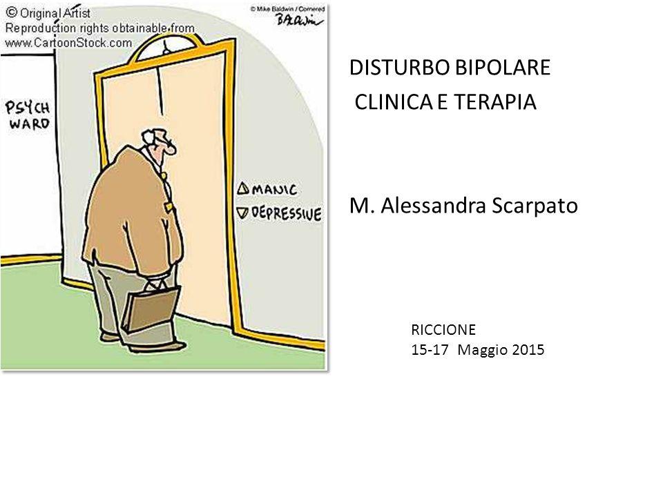 DISTURBO BIPOLARE CLINICA E TERAPIA M. Alessandra Scarpato RICCIONE