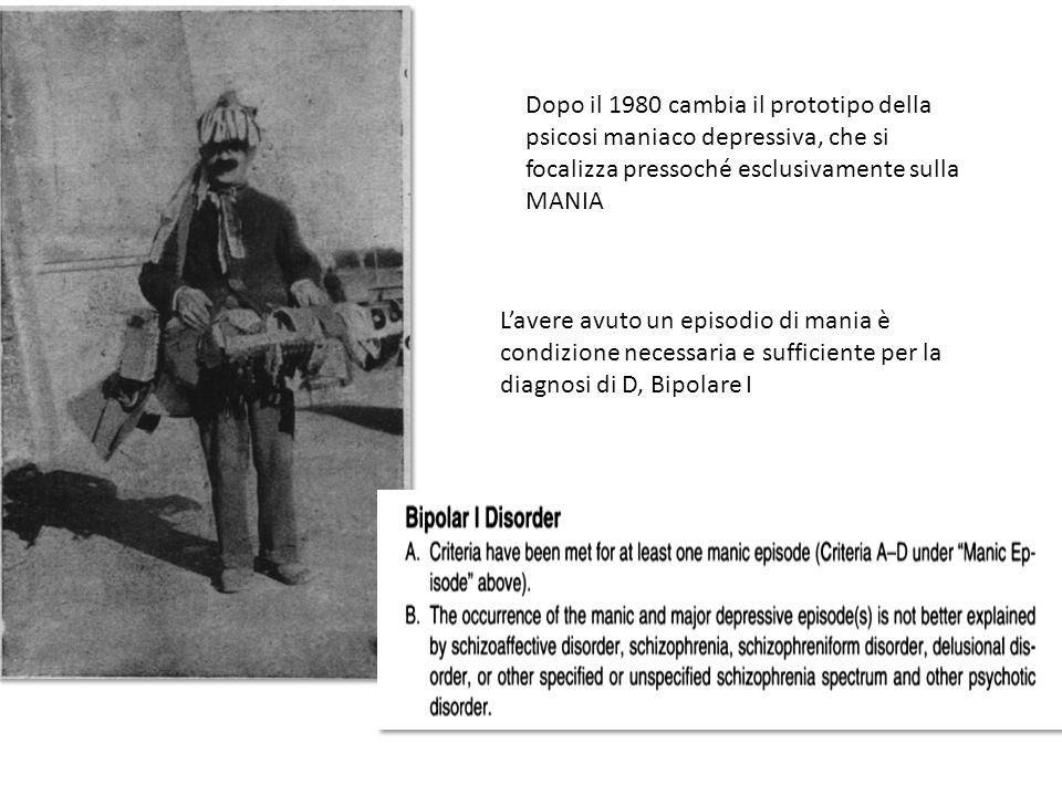 Dopo il 1980 cambia il prototipo della psicosi maniaco depressiva, che si focalizza pressoché esclusivamente sulla MANIA