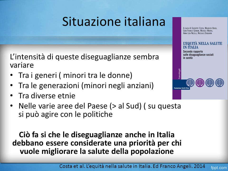 Situazione italiana L'intensità di queste diseguaglianze sembra variare. Tra i generi ( minori tra le donne)