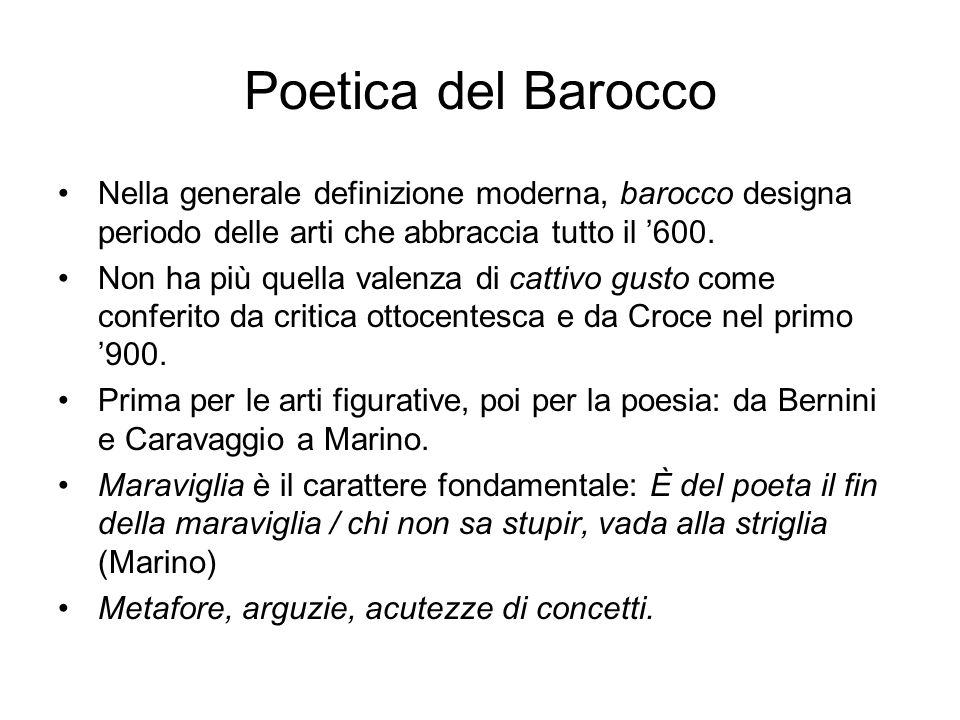 Poetica del Barocco Nella generale definizione moderna, barocco designa periodo delle arti che abbraccia tutto il '600.