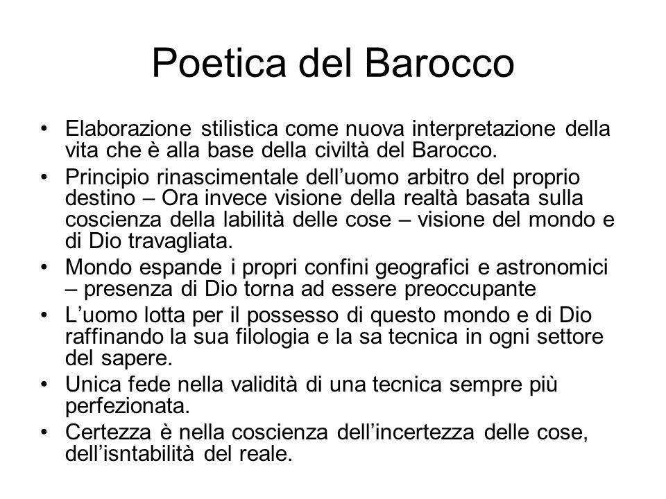 Poetica del Barocco Elaborazione stilistica come nuova interpretazione della vita che è alla base della civiltà del Barocco.