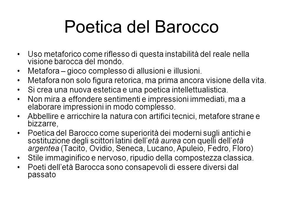 Poetica del Barocco Uso metaforico come riflesso di questa instabilità del reale nella visione barocca del mondo.