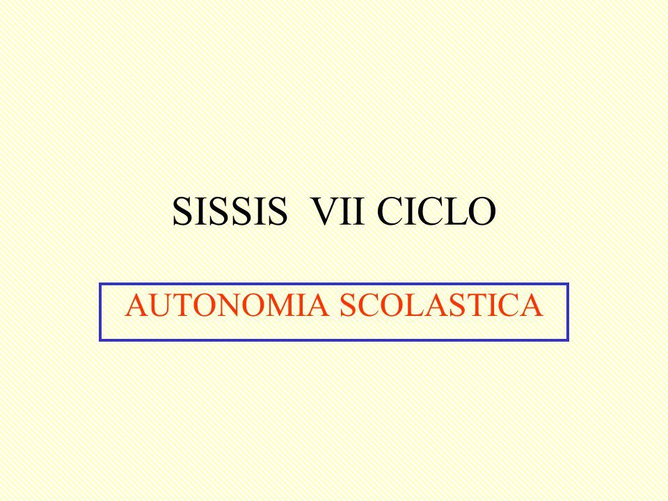 SISSIS VII CICLO AUTONOMIA SCOLASTICA