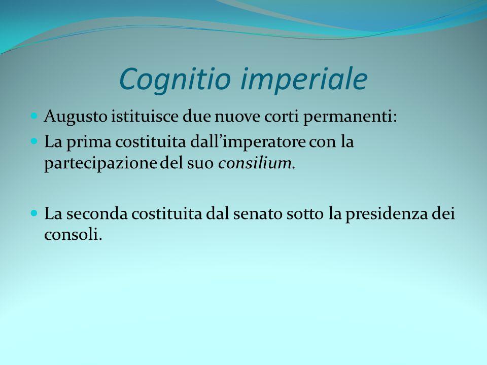 Cognitio imperiale Augusto istituisce due nuove corti permanenti:
