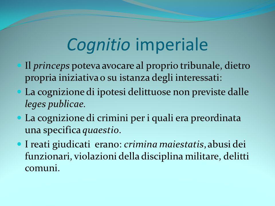 Cognitio imperiale Il princeps poteva avocare al proprio tribunale, dietro propria iniziativa o su istanza degli interessati: