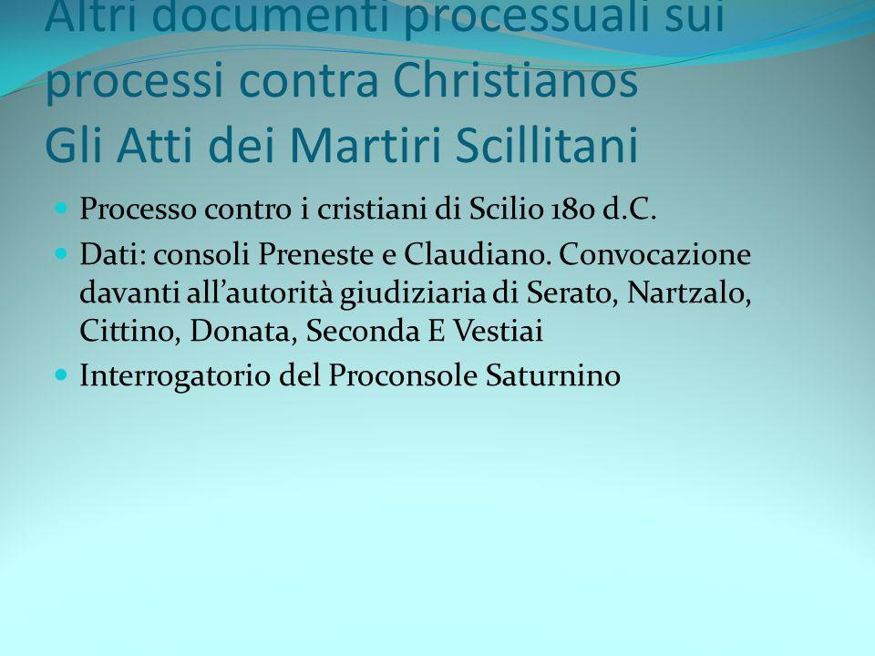 Altri documenti processuali sui processi contra Christianos Gli Atti dei Martiri Scillitani