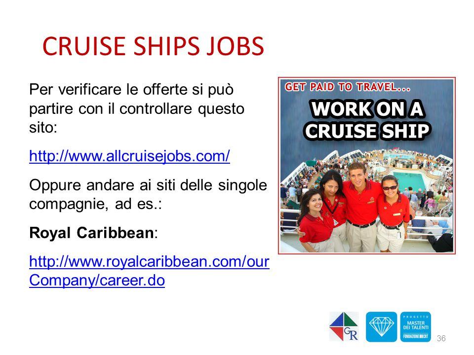 CRUISE SHIPS JOBS Per verificare le offerte si può partire con il controllare questo sito: http://www.allcruisejobs.com/