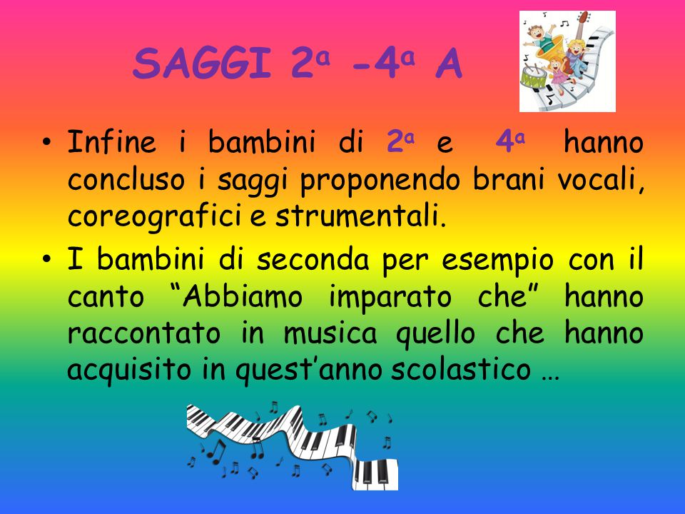 SAGGI 2a -4a A Infine i bambini di 2a e 4a hanno concluso i saggi proponendo brani vocali, coreografici e strumentali.