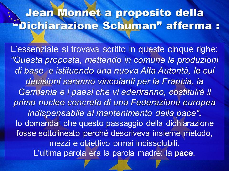 Jean Monnet a proposito della Dichiarazione Schuman afferma :