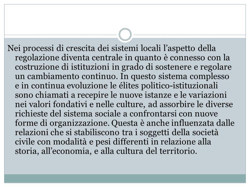 Nei processi di crescita dei sistemi locali l'aspetto della regolazione diventa centrale in quanto è connesso con la costruzione di istituzioni in grado di sostenere e regolare un cambiamento continuo.