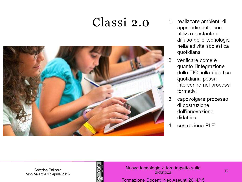 Classi 2.0 realizzare ambienti di apprendimento con utilizzo costante e diffuso delle tecnologie nella attività scolastica quotidiana.