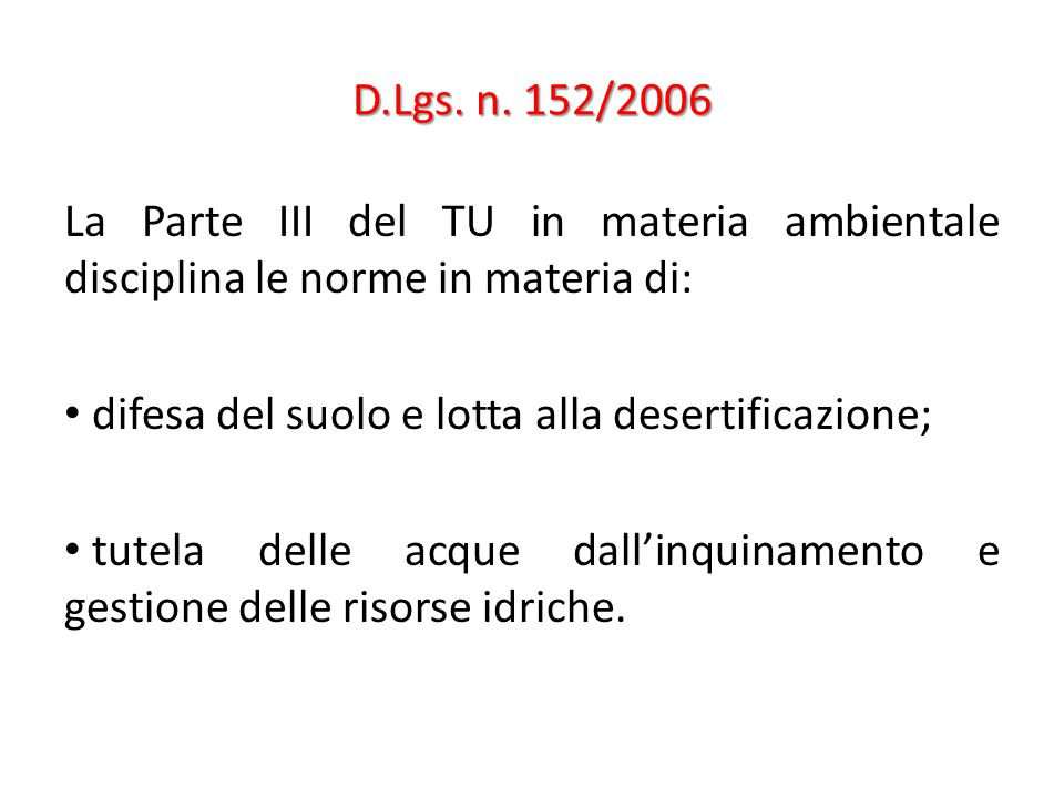 D.Lgs. n. 152/2006 La Parte III del TU in materia ambientale disciplina le norme in materia di: difesa del suolo e lotta alla desertificazione;