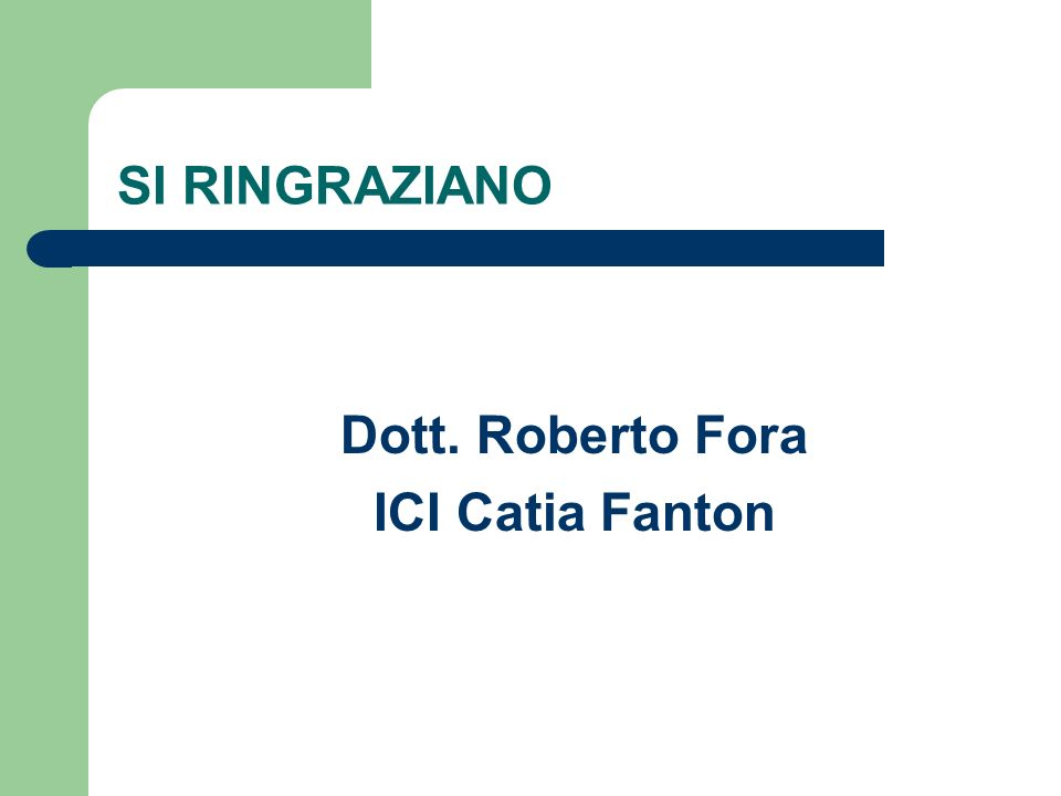 SI RINGRAZIANO Dott. Roberto Fora ICI Catia Fanton