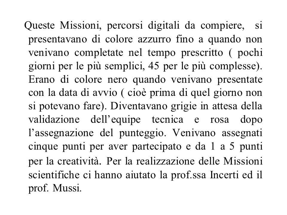 Queste Missioni, percorsi digitali da compiere, si presentavano di colore azzurro fino a quando non venivano completate nel tempo prescritto ( pochi giorni per le più semplici, 45 per le più complesse).