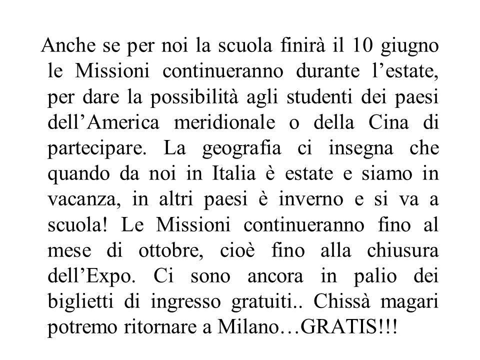 Anche se per noi la scuola finirà il 10 giugno le Missioni continueranno durante l'estate, per dare la possibilità agli studenti dei paesi dell'America meridionale o della Cina di partecipare.