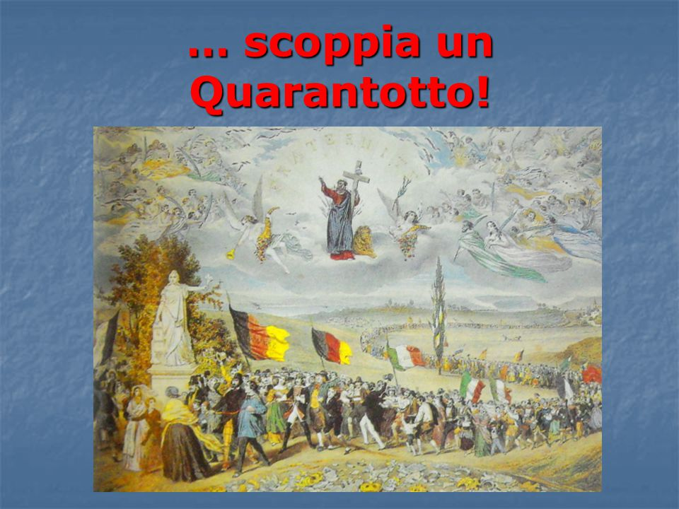 … scoppia un Quarantotto!