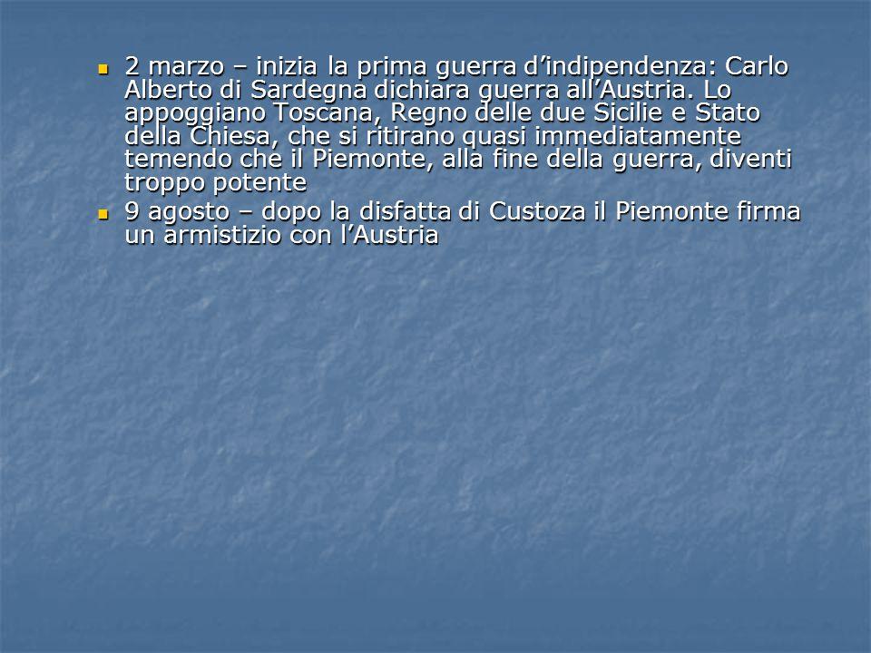 2 marzo – inizia la prima guerra d'indipendenza: Carlo Alberto di Sardegna dichiara guerra all'Austria. Lo appoggiano Toscana, Regno delle due Sicilie e Stato della Chiesa, che si ritirano quasi immediatamente temendo che il Piemonte, alla fine della guerra, diventi troppo potente