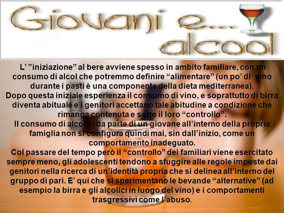 L' iniziazione al bere avviene spesso in ambito familiare, con un consumo di alcol che potremmo definire alimentare (un po' di vino durante i pasti è una componente della dieta mediterranea).