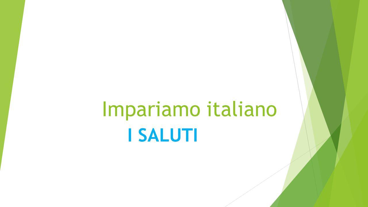 Impariamo italiano I SALUTI