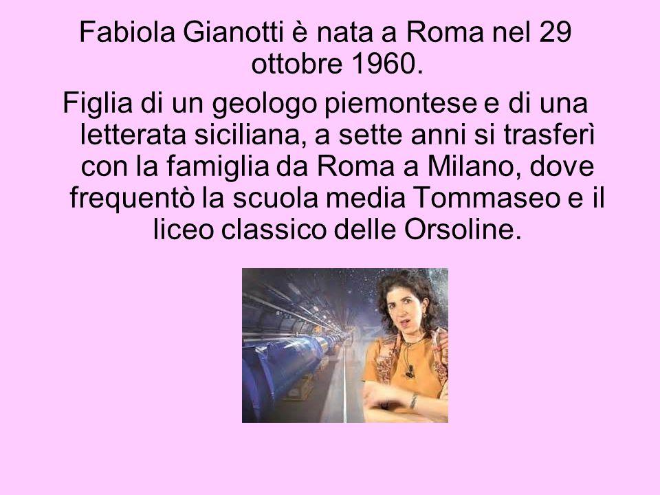Fabiola Gianotti è nata a Roma nel 29 ottobre 1960.