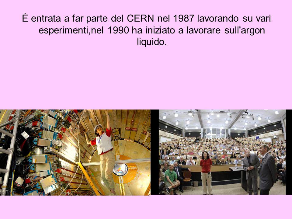 È entrata a far parte del CERN nel 1987 lavorando su vari esperimenti,nel 1990 ha iniziato a lavorare sull argon liquido.