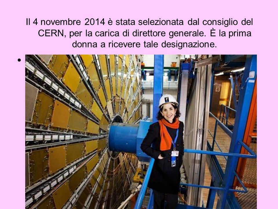 Il 4 novembre 2014 è stata selezionata dal consiglio del CERN, per la carica di direttore generale.