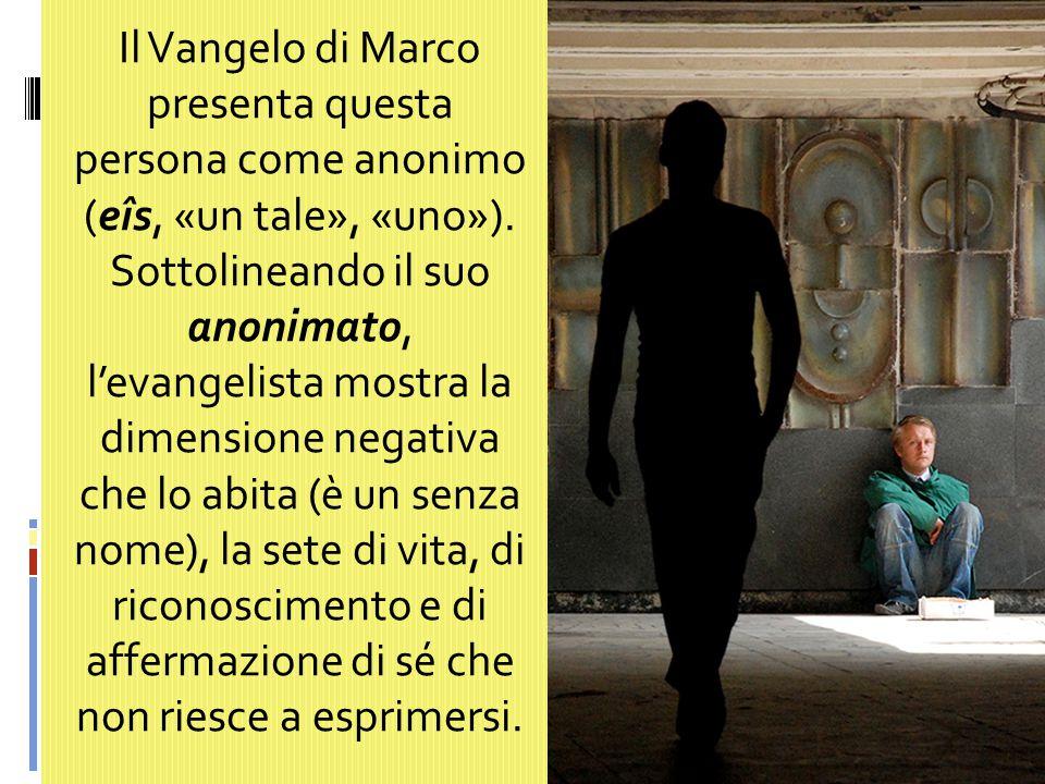 Il Vangelo di Marco presenta questa persona come anonimo (eîs, «un tale», «uno»).