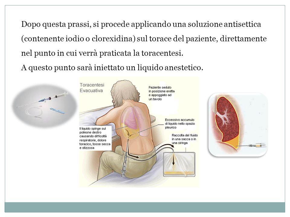 Dopo questa prassi, si procede applicando una soluzione antisettica (contenente iodio o clorexidina) sul torace del paziente, direttamente nel punto in cui verrà praticata la toracentesi.