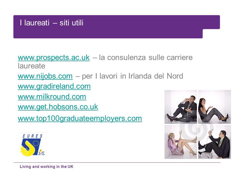 I laureati – siti utili www.prospects.ac.uk – la consulenza sulle carriere laureate. www.nijobs.com – per I lavori in Irlanda del Nord.