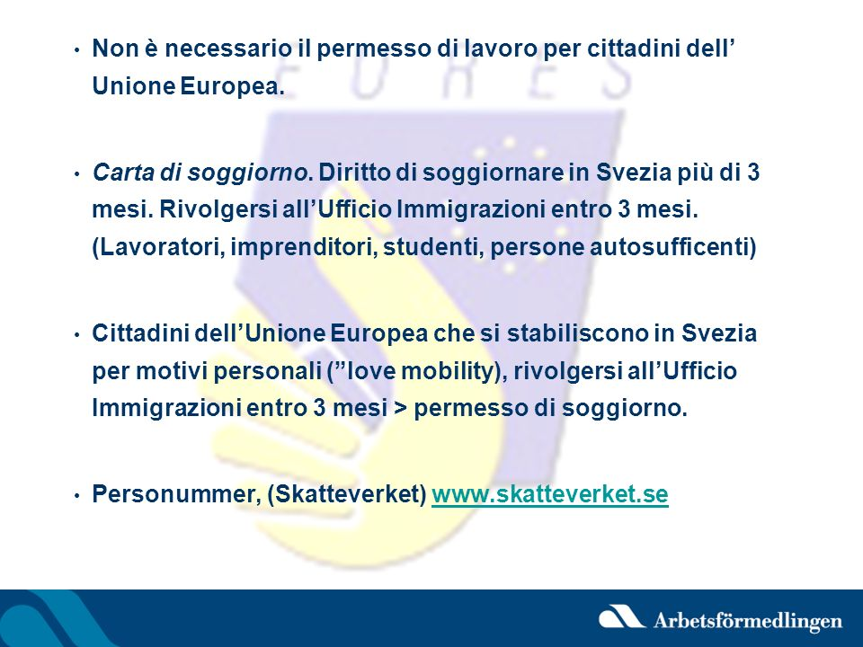 Non è necessario il permesso di lavoro per cittadini dell' Unione Europea.