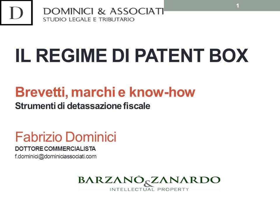 IL REGIME DI PATENT BOX Brevetti, marchi e know-how Strumenti di detassazione fiscale Fabrizio Dominici DOTTORE COMMERCIALISTA f.dominici@dominiciassociati.com