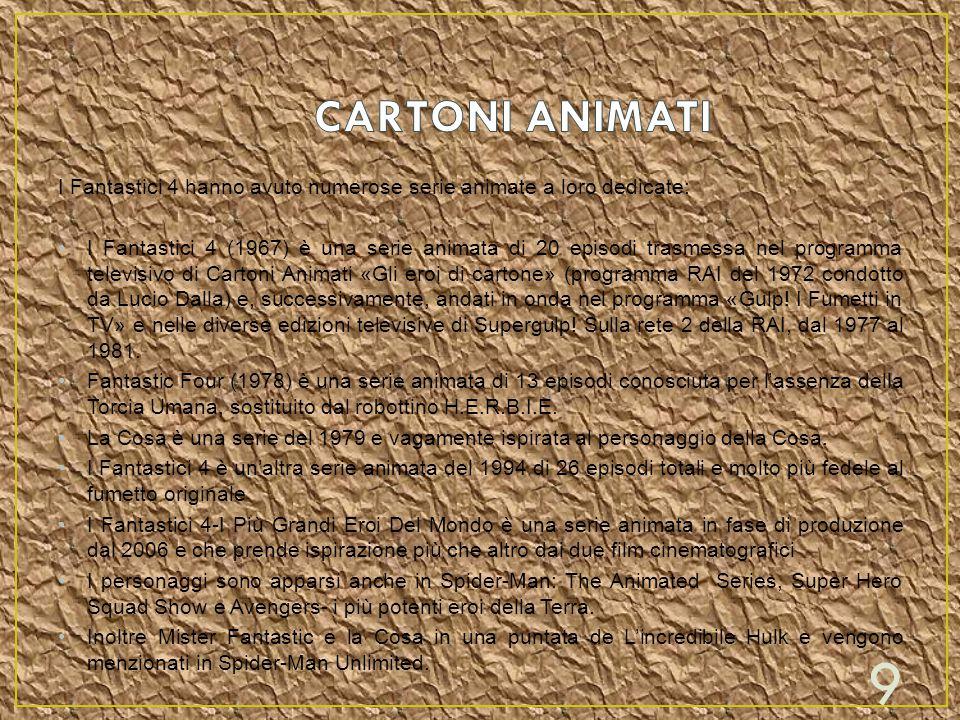 CARTONI ANIMATI I Fantastici 4 hanno avuto numerose serie animate a loro dedicate:
