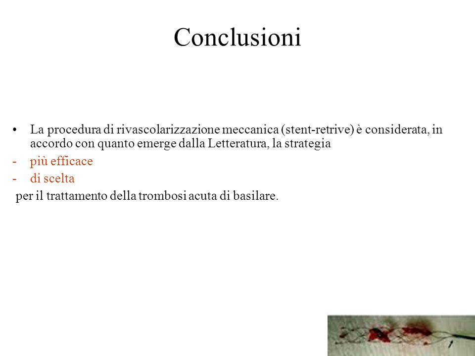 Conclusioni La procedura di rivascolarizzazione meccanica (stent-retrive) è considerata, in accordo con quanto emerge dalla Letteratura, la strategia.