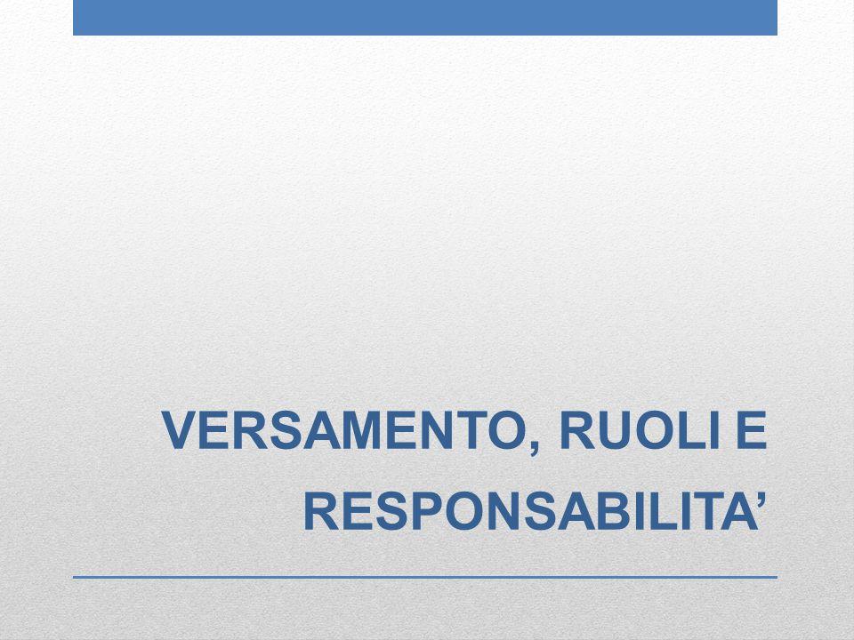 VERSAMENTO, RUOLI E RESPONSABILITA'