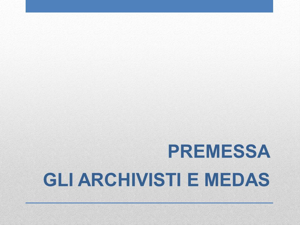 PREMESSA GLI ARCHIVISTI E MEDAS