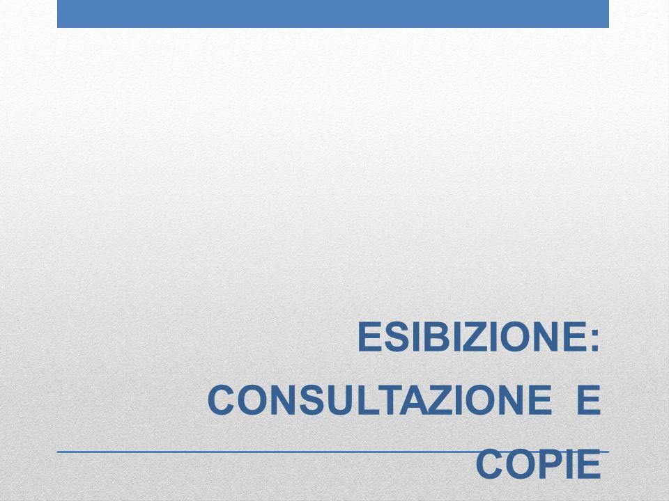 ESIBIZIONE: CONSULTAZIONE E COPIE