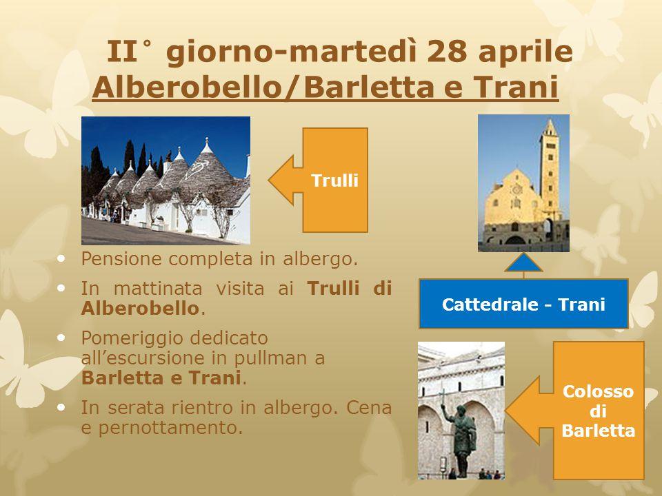 II° giorno-martedì 28 aprile Alberobello/Barletta e Trani
