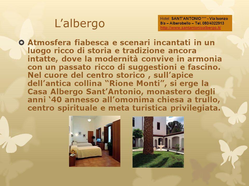 L'albergo Hotel SANT'ANTONIO *** - Via Isonzo 8/a – Alberobello – Tel. 080/4322913 http://www.santantonioalbergo.it/