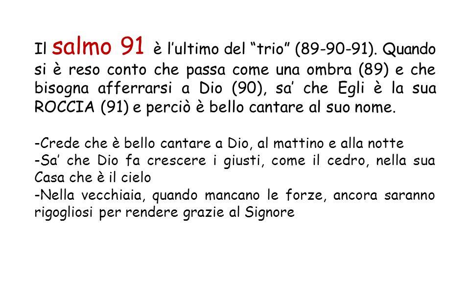 Il salmo 91 è l'ultimo del trio (89-90-91)