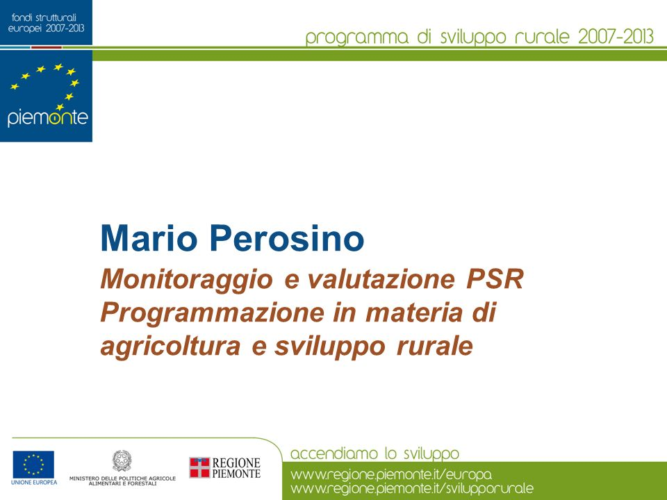 Mario Perosino Monitoraggio e valutazione PSR Programmazione in materia di agricoltura e sviluppo rurale.