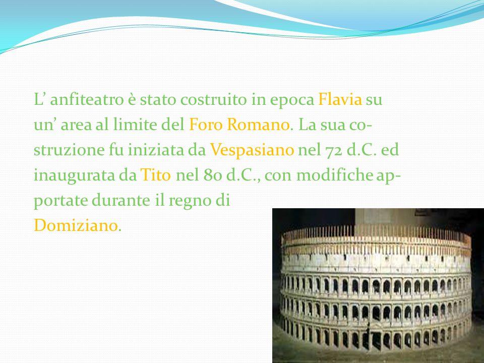 L' anfiteatro è stato costruito in epoca Flavia su un' area al limite del Foro Romano.