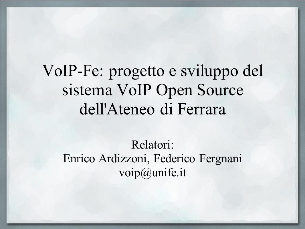 Relatori: Enrico Ardizzoni, Federico Fergnani voip@unife.it