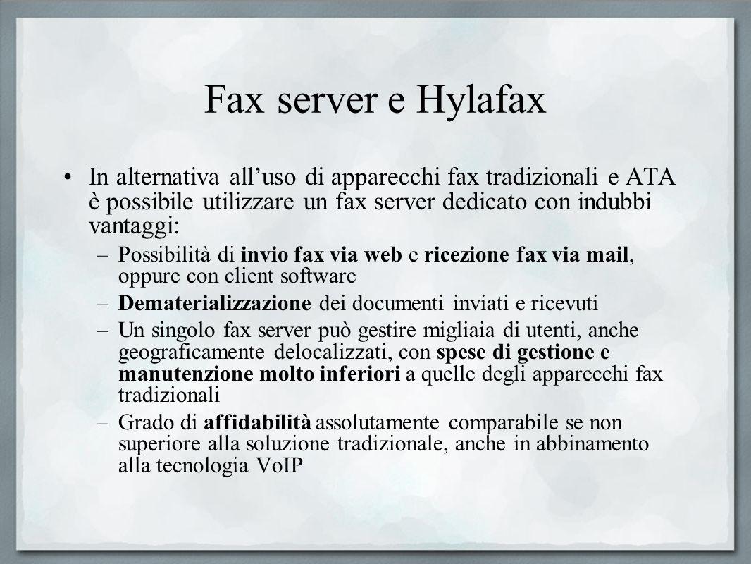 Fax server e Hylafax In alternativa all'uso di apparecchi fax tradizionali e ATA è possibile utilizzare un fax server dedicato con indubbi vantaggi: