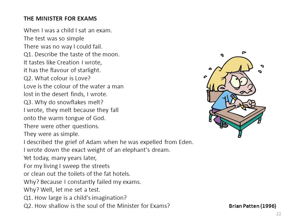 THE MINISTER FOR EXAMS When I was a child I sat an exam. The test was so simple There was no way I could fail.