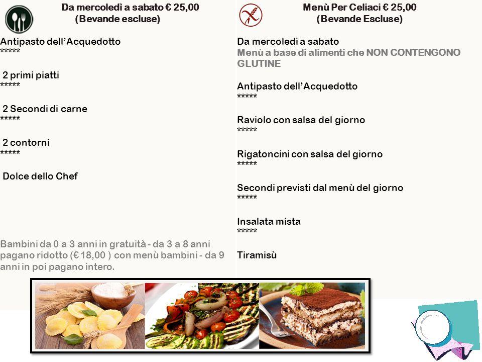 Da mercoledì a sabato € 25,00 (Bevande escluse) Antipasto dell'Acquedotto ***** 2 primi piatti *****