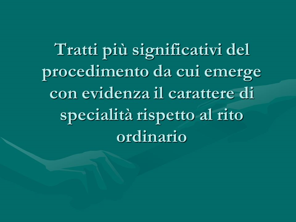 Tratti più significativi del procedimento da cui emerge con evidenza il carattere di specialità rispetto al rito ordinario