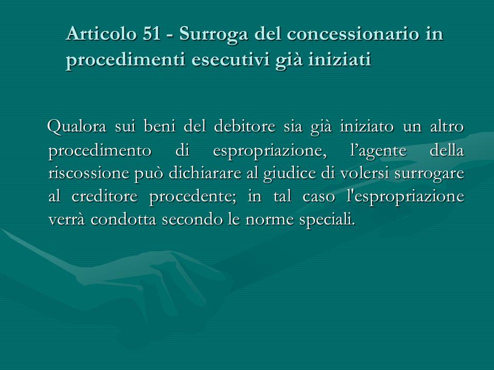 Articolo 51 - Surroga del concessionario in procedimenti esecutivi già iniziati